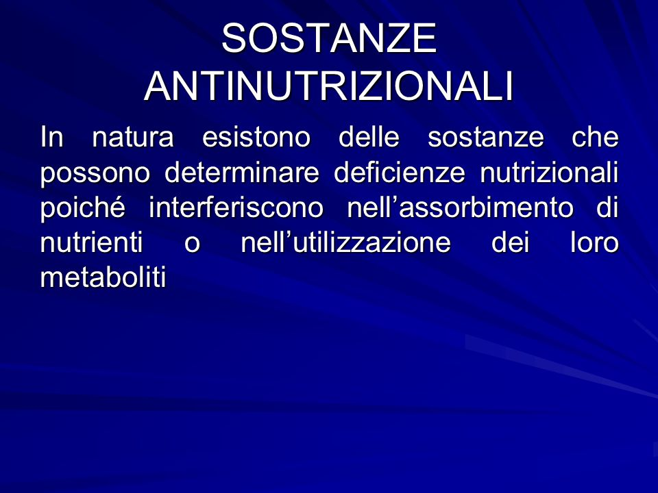 SOSTANZE ANTINUTRIZIONALI In natura esistono delle sostanze che possono determinare deficienze nutrizionali poiché interferiscono nell'assorbimento di