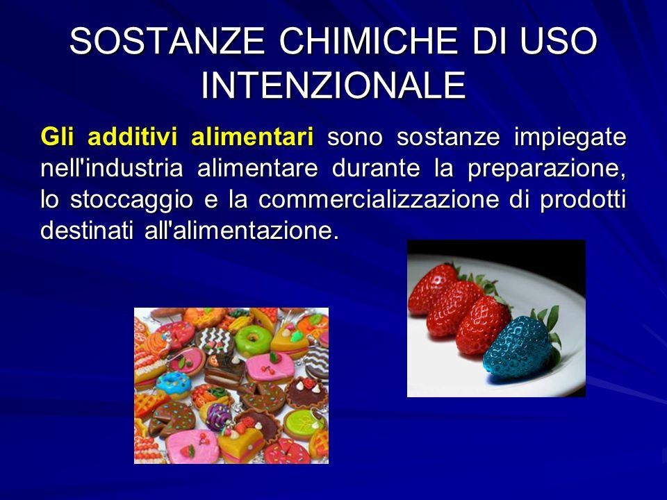 SOSTANZE CHIMICHE DI USO INTENZIONALE Gli additivi alimentari sono sostanze impiegate nell'industria alimentare durante la preparazione, lo stoccaggio