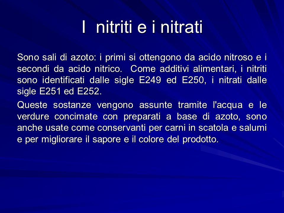 I nitriti e i nitrati Sono sali di azoto: i primi si ottengono da acido nitroso e i secondi da acido nitrico. Come additivi alimentari, i nitriti sono