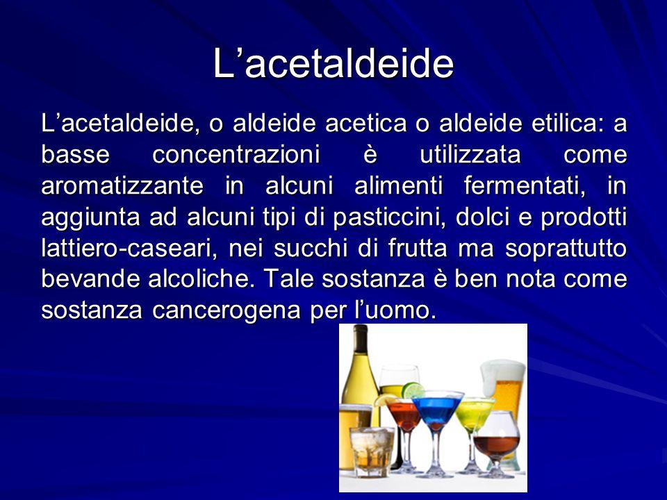 L'acetaldeide L'acetaldeide, o aldeide acetica o aldeide etilica: a basse concentrazioni è utilizzata come aromatizzante in alcuni alimenti fermentati