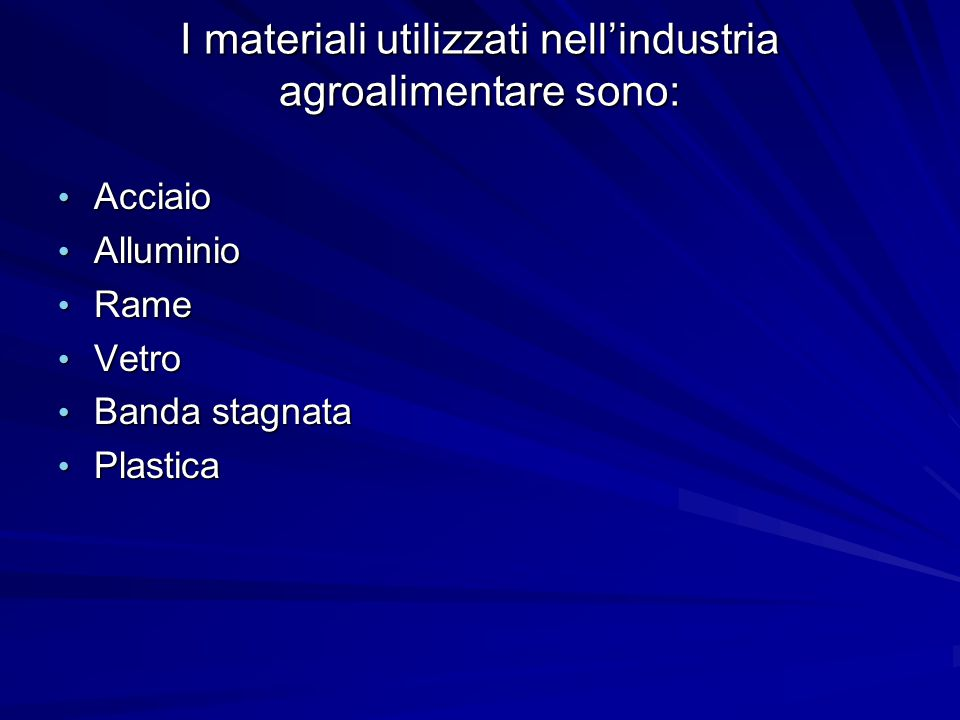 I materiali utilizzati nell'industria agroalimentare sono: Acciaio Acciaio Alluminio Alluminio Rame Rame Vetro Vetro Banda stagnata Banda stagnata Pla