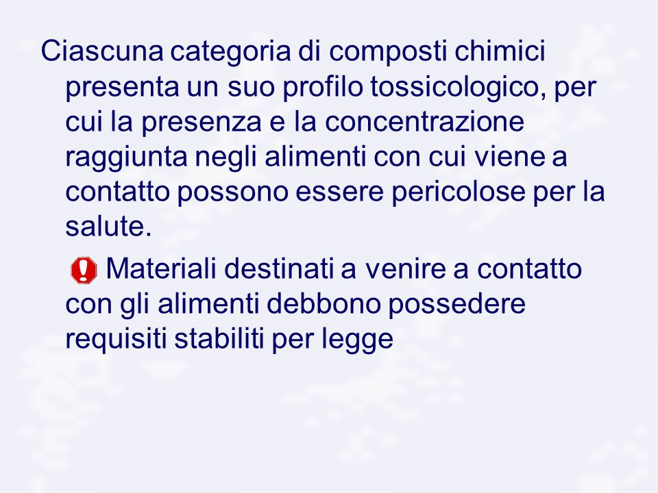 Ciascuna categoria di composti chimici presenta un suo profilo tossicologico, per cui la presenza e la concentrazione raggiunta negli alimenti con cui