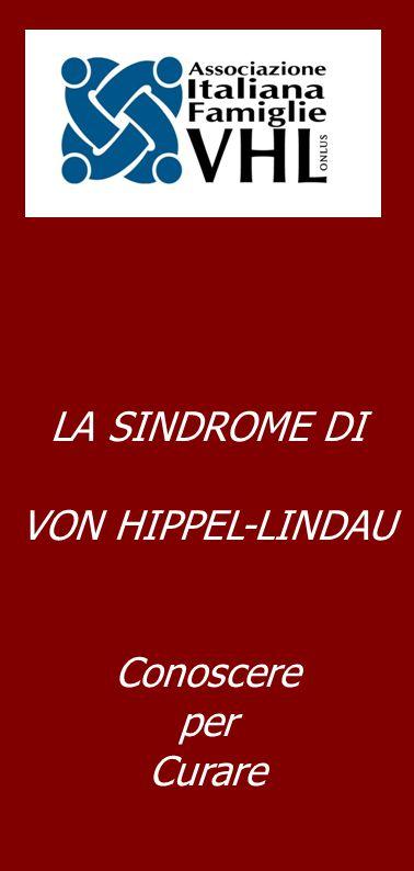 La malattia di Von Hippel-Lindau (VHL) 1)Che cos'è VHL .