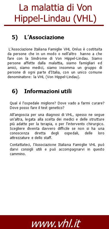 La malattia di Von Hippel-Lindau (VHL) www.vhl.it 6) Informazioni utili Qual é l'ospedale migliore? Dove vado a farmi curare? Dove posso fare il test