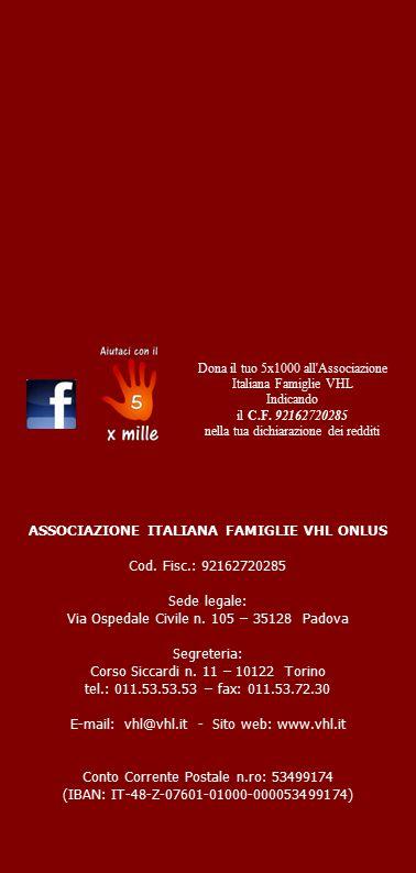 ASSOCIAZIONE ITALIANA FAMIGLIE VHL ONLUS Cod. Fisc.: 92162720285 Sede legale: Via Ospedale Civile n. 105 – 35128 Padova Segreteria: Corso Siccardi n.