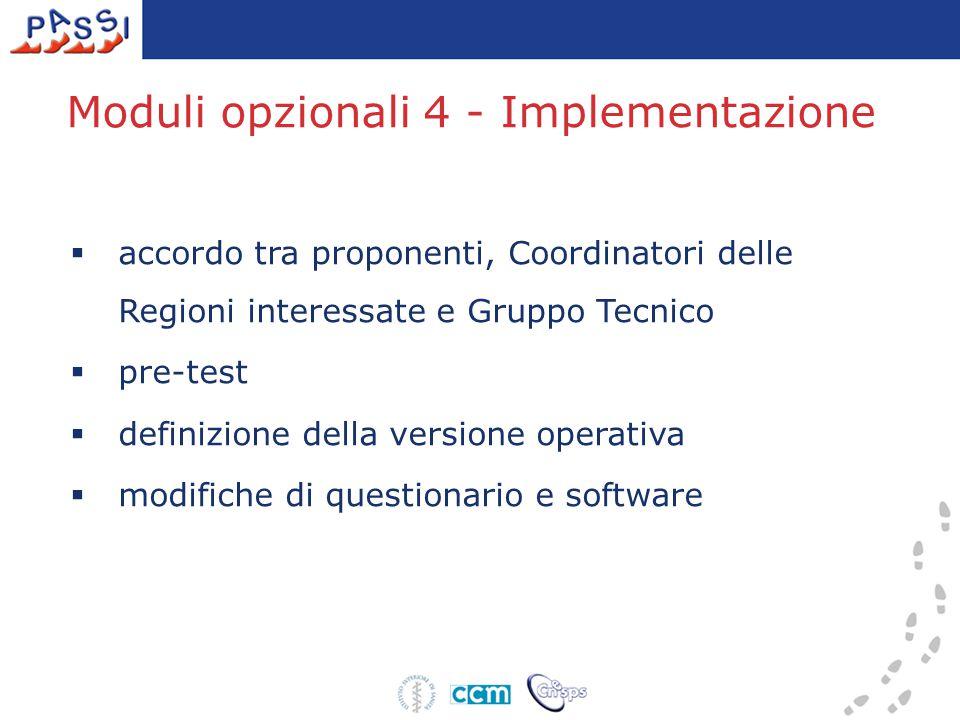  accordo tra proponenti, Coordinatori delle Regioni interessate e Gruppo Tecnico  pre-test  definizione della versione operativa  modifiche di questionario e software Moduli opzionali 4 - Implementazione