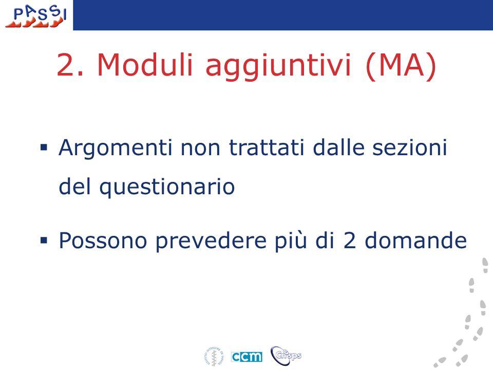 2. Moduli aggiuntivi (MA)  Argomenti non trattati dalle sezioni del questionario  Possono prevedere più di 2 domande