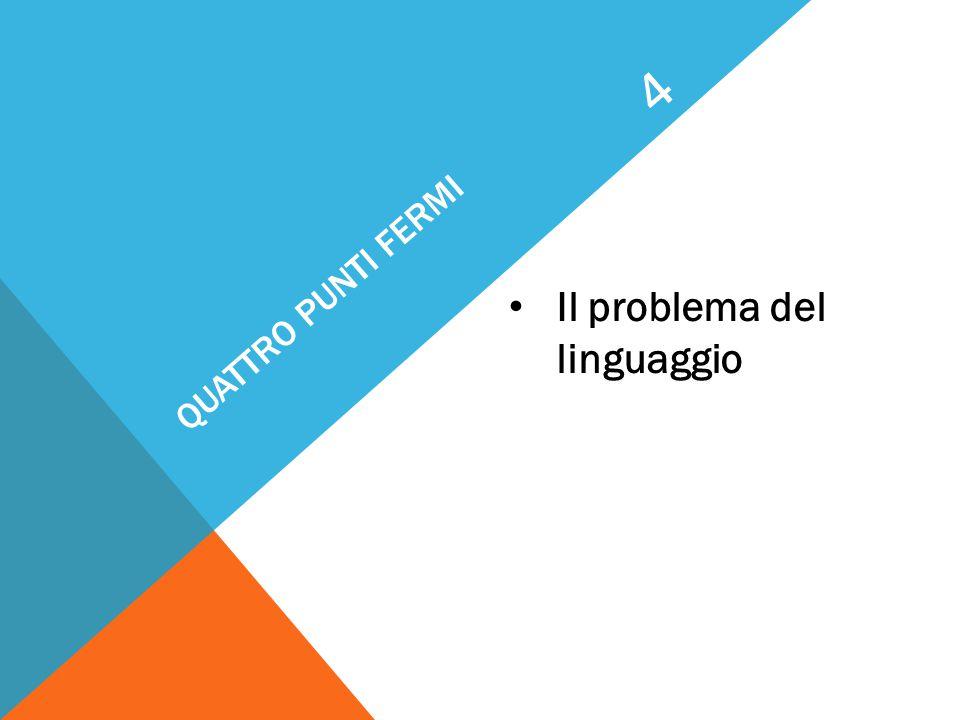 QUATTRO PUNTI FERMI Il problema del linguaggio 4