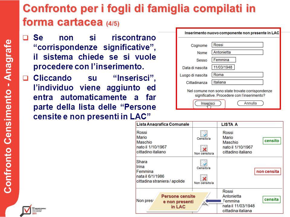 Testo Confronto Censimento - Anagrafe Confronto per i fogli di famiglia compilati in forma cartacea (4/5)  Se non si riscontrano corrispondenze significative , il sistema chiede se si vuole procedere con l'inserimento.
