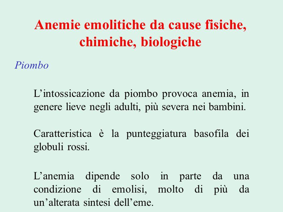 Anemie emolitiche da cause fisiche, chimiche, biologiche Piombo L'intossicazione da piombo provoca anemia, in genere lieve negli adulti, più severa ne