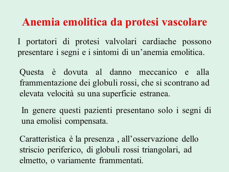 Anemia emolitica da protesi vascolare I portatori di protesi valvolari cardiache possono presentare i segni e i sintomi di un'anemia emolitica. Questa
