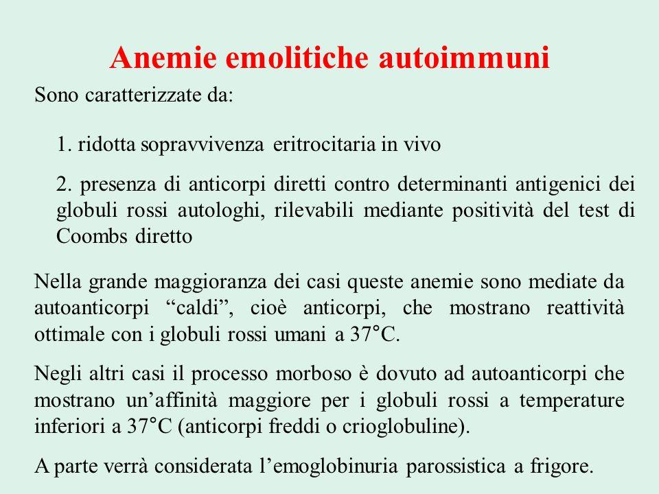 Anemie emolitiche autoimmuni Sono caratterizzate da: 1. ridotta sopravvivenza eritrocitaria in vivo 2. presenza di anticorpi diretti contro determinan
