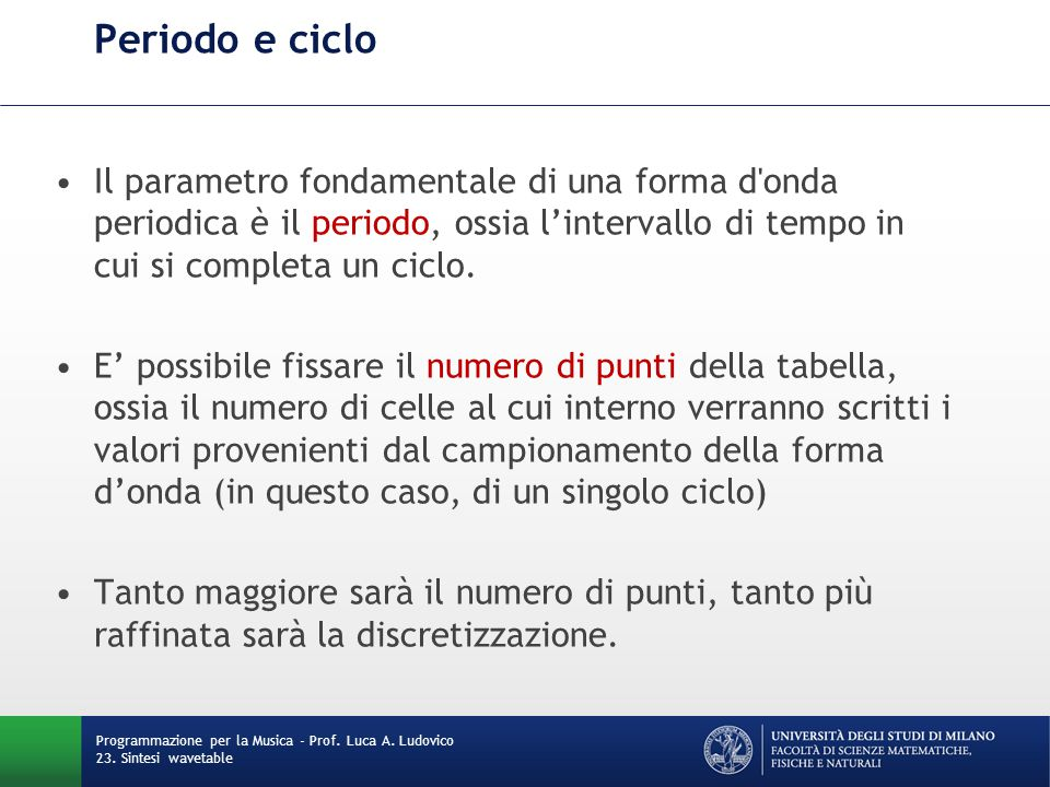 Programmazione per la Musica - Prof. Luca A. Ludovico 23. Sintesi wavetable Periodo e ciclo Il parametro fondamentale di una forma d'onda periodica è