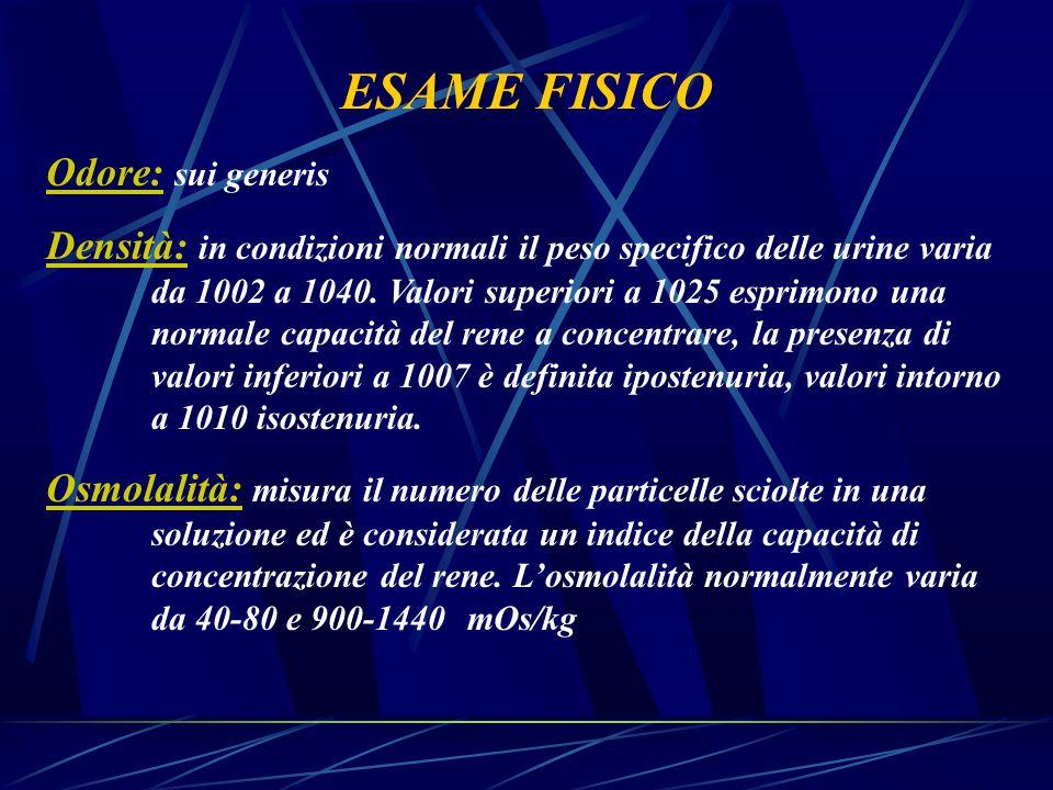 ESAME FISICO Odore: sui generis Densità: in condizioni normali il peso specifico delle urine varia da 1002 a 1040. Valori superiori a 1025 esprimono u