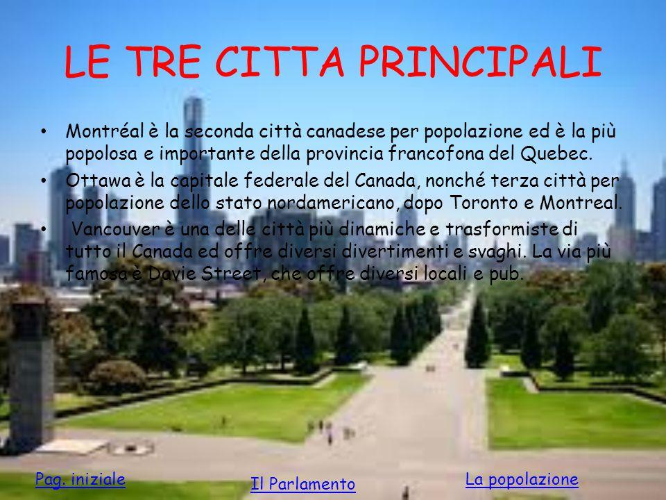 LE TRE CITTA PRINCIPALI Montréal è la seconda città canadese per popolazione ed è la più popolosa e importante della provincia francofona del Quebec.