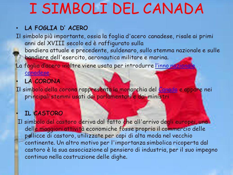 I SIMBOLI DEL CANADA LA FOGLIA D' ACERO Il simbolo più importante, ossia la foglia d'acero canadese, risale ai primi anni del XVIII secolo ed è raffig
