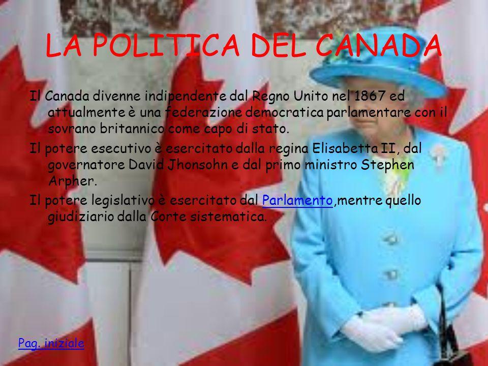 LA POLITICA DEL CANADA Il Canada divenne indipendente dal Regno Unito nel 1867 ed attualmente è una federazione democratica parlamentare con il sovran