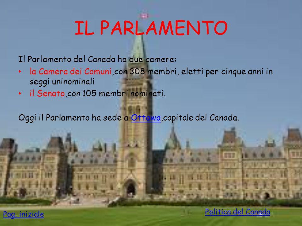 IL PARLAMENTO Il Parlamento del Canada ha due camere: la Camera dei Comuni,con 308 membri, eletti per cinque anni in seggi uninominali il Senato,con 1