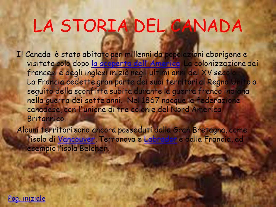 LA STORIA DEL CANADA Il Canada è stato abitato per millenni da popolazioni aborigene e visitato solo dopo la scoperta dell' America. La colonizzazione
