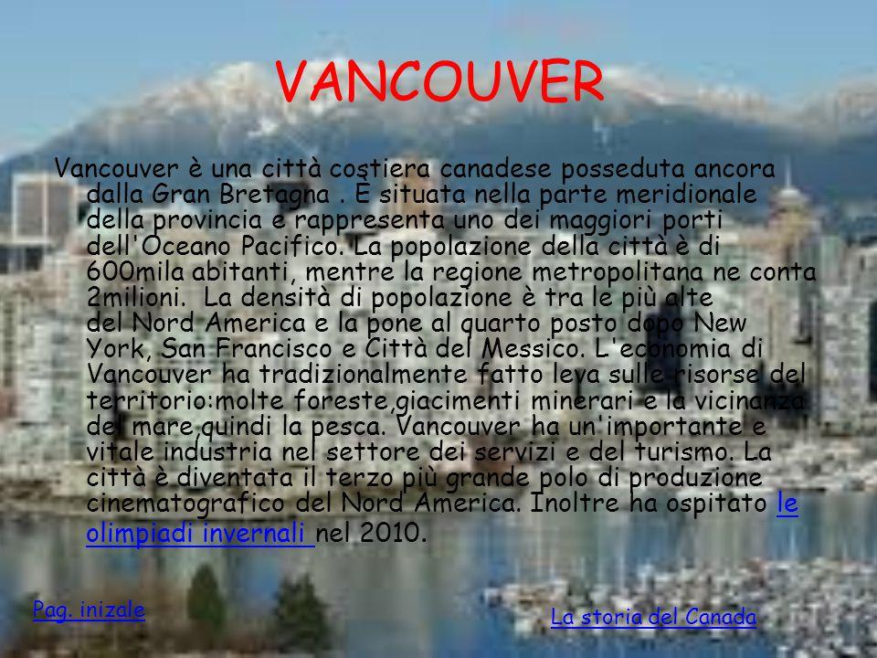 VANCOUVER Vancouver è una città costiera canadese posseduta ancora dalla Gran Bretagna. È situata nella parte meridionale della provincia e rappresent