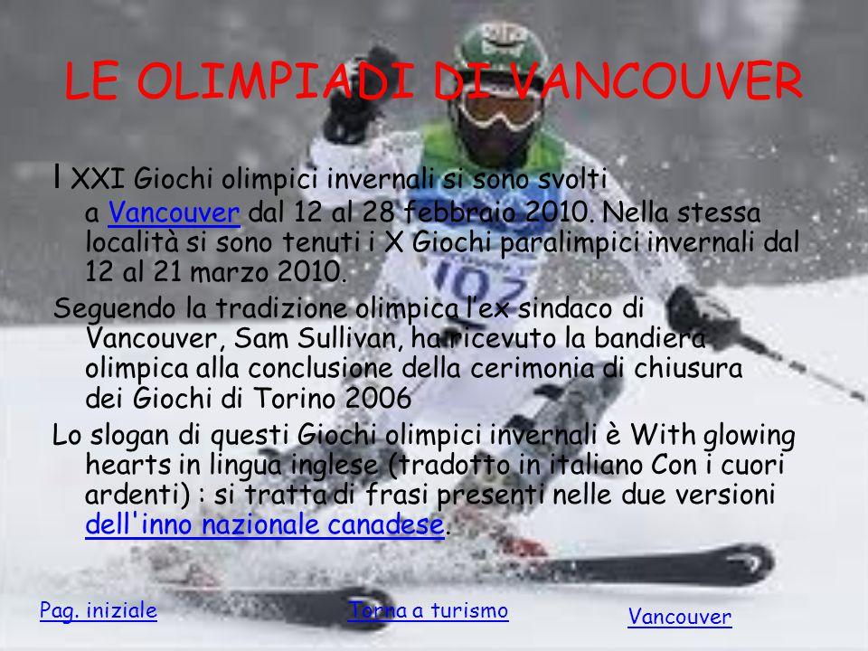LE OLIMPIADI DI VANCOUVER I XXI Giochi olimpici invernali si sono svolti a Vancouver dal 12 al 28 febbraio 2010. Nella stessa località si sono tenuti