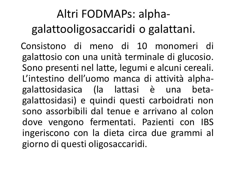 Altri FODMAPs: alpha- galattooligosaccaridi o galattani. Consistono di meno di 10 monomeri di galattosio con una unità terminale di glucosio. Sono pre