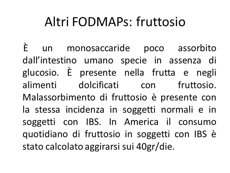 Altri FODMAPs: fruttosio È un monosaccaride poco assorbito dall'intestino umano specie in assenza di glucosio. È presente nella frutta e negli aliment