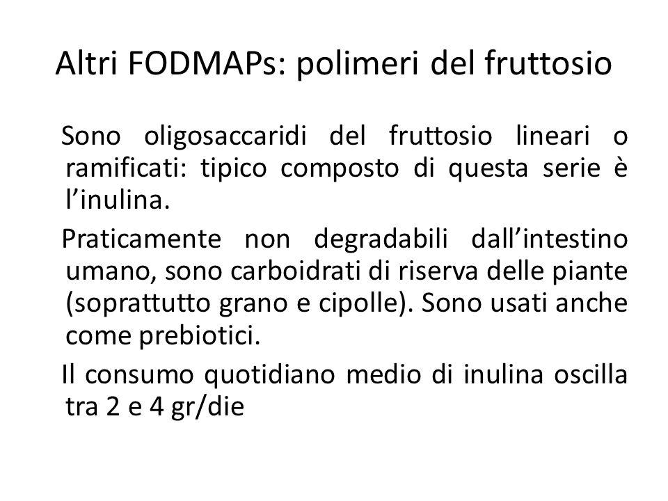 Altri FODMAPs: polimeri del fruttosio Sono oligosaccaridi del fruttosio lineari o ramificati: tipico composto di questa serie è l'inulina. Praticament