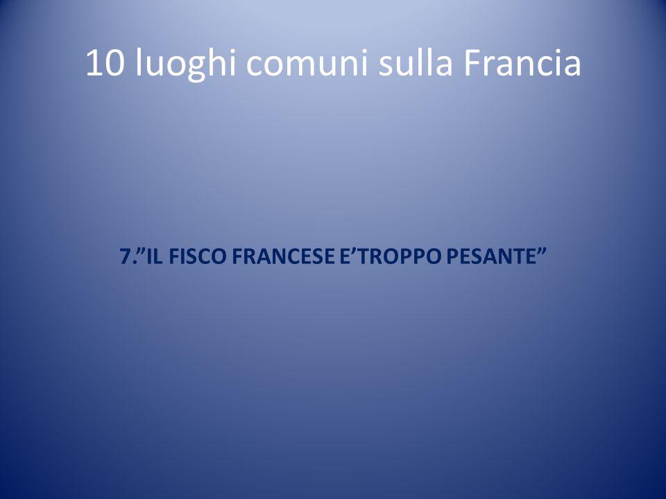 """10 luoghi comuni sulla Francia 7.""""IL FISCO FRANCESE E'TROPPO PESANTE"""""""