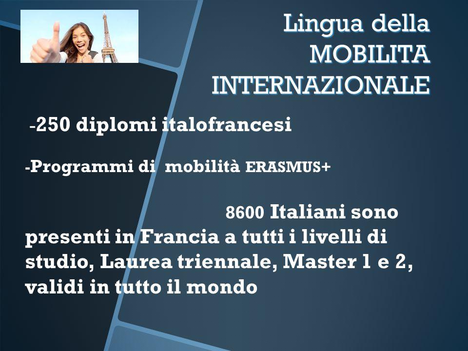 - 250 diplomi italofrancesi - Programmi di mobilità ERASMUS+ 8600 Italiani sono presenti in Francia a tutti i livelli di studio, Laurea triennale, Mas