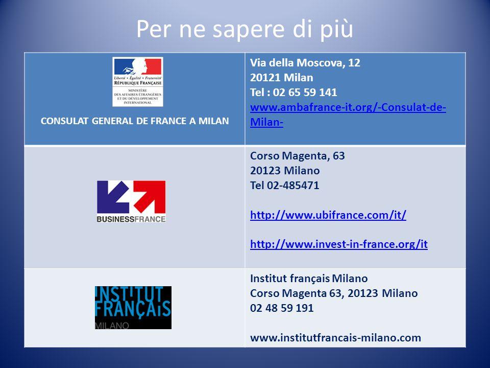 Per ne sapere di più CONSULAT GENERAL DE FRANCE A MILAN Via della Moscova, 12 20121 Milan Tel : 02 65 59 141 www.ambafrance-it.org/-Consulat-de- Milan