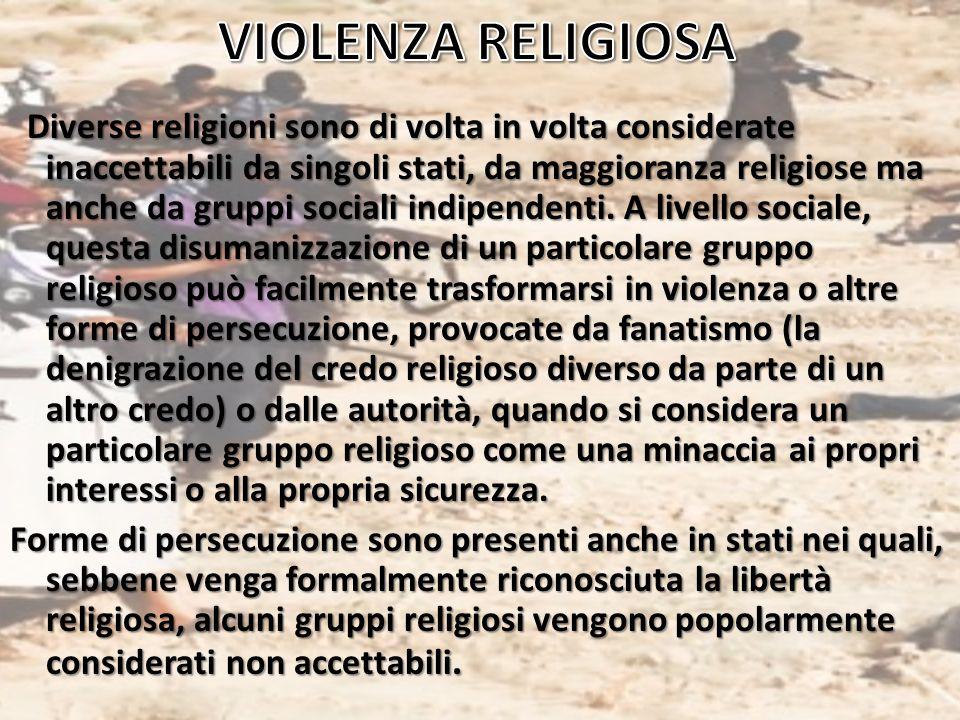 Diverse religioni sono di volta in volta considerate inaccettabili da singoli stati, da maggioranza religiose ma anche da gruppi sociali indipendenti.