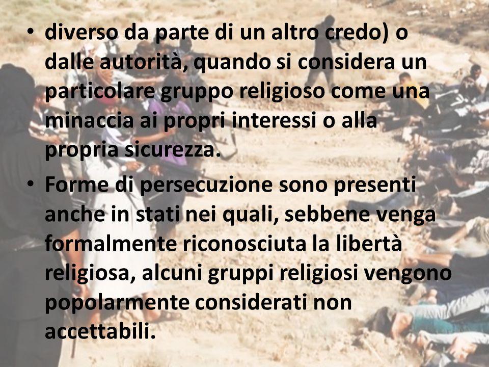 diverso da parte di un altro credo) o dalle autorità, quando si considera un particolare gruppo religioso come una minaccia ai propri interessi o alla