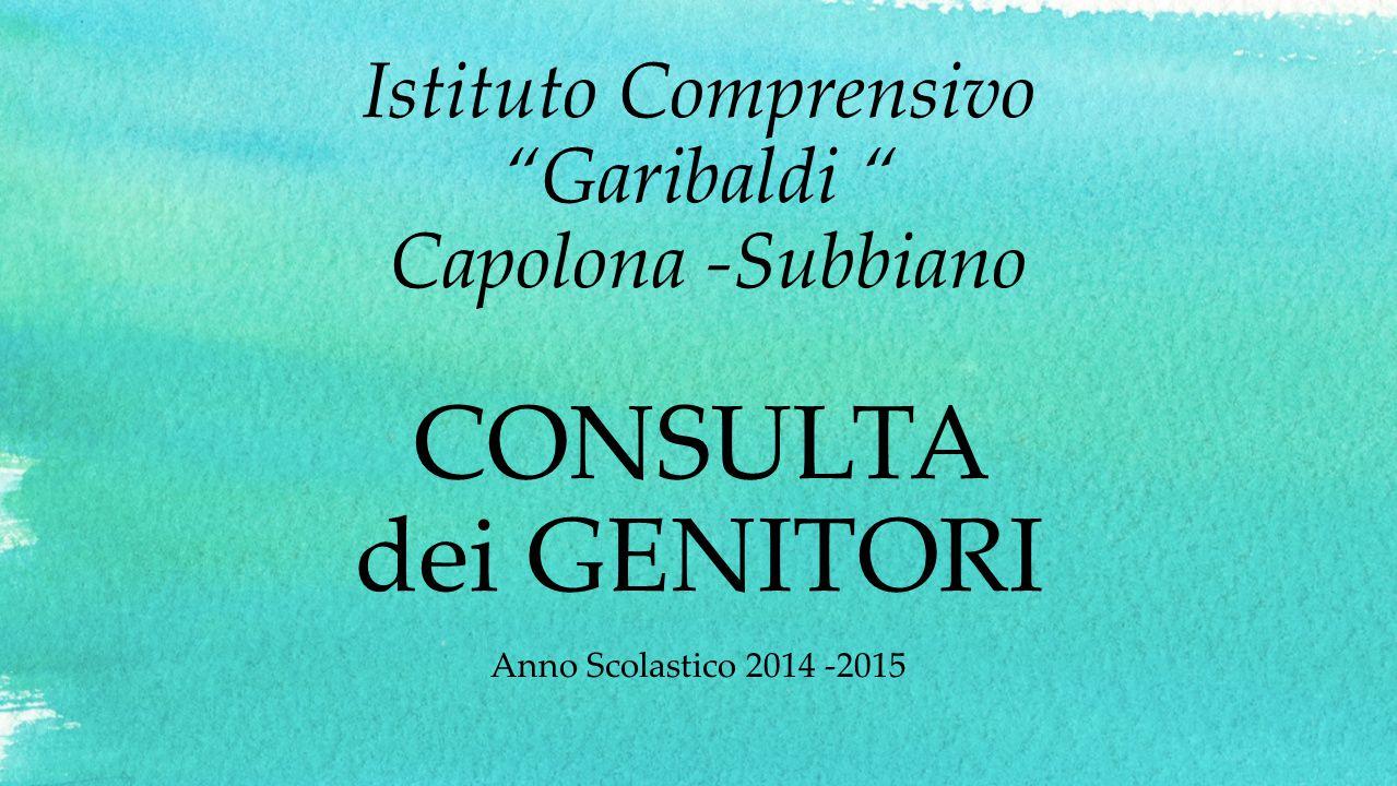 """Istituto Comprensivo """"Garibaldi """" Capolona -Subbiano CONSULTA dei GENITORI Anno Scolastico 2014 -2015"""