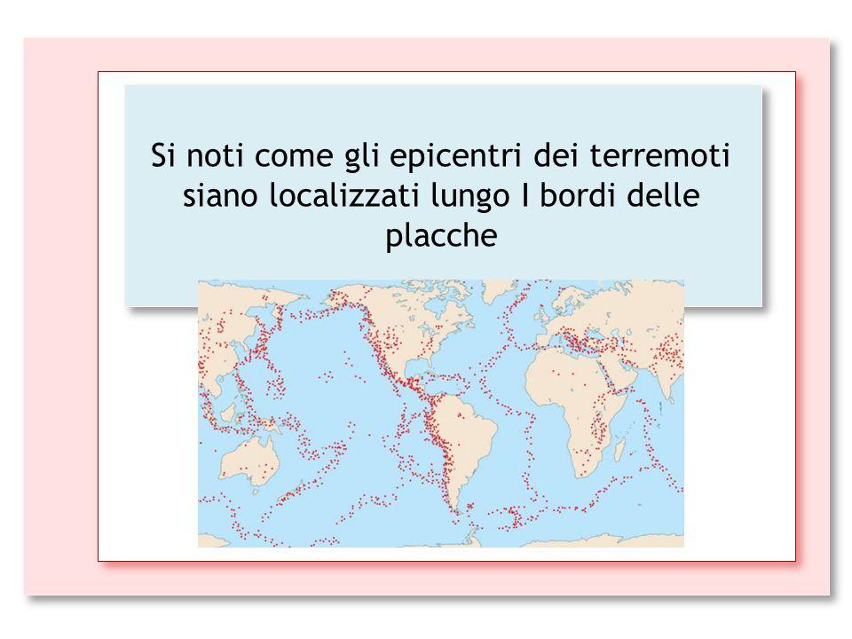 Si noti come gli epicentri dei terremoti siano localizzati lungo I bordi delle placche