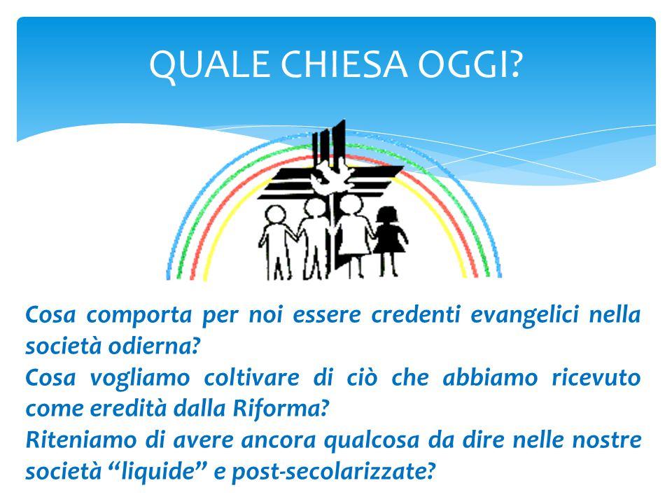 QUALE CHIESA OGGI. Cosa comporta per noi essere credenti evangelici nella società odierna.