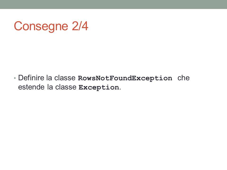 Consegne 2/4 Definire la classe RowsNotFoundException che estende la classe Exception.