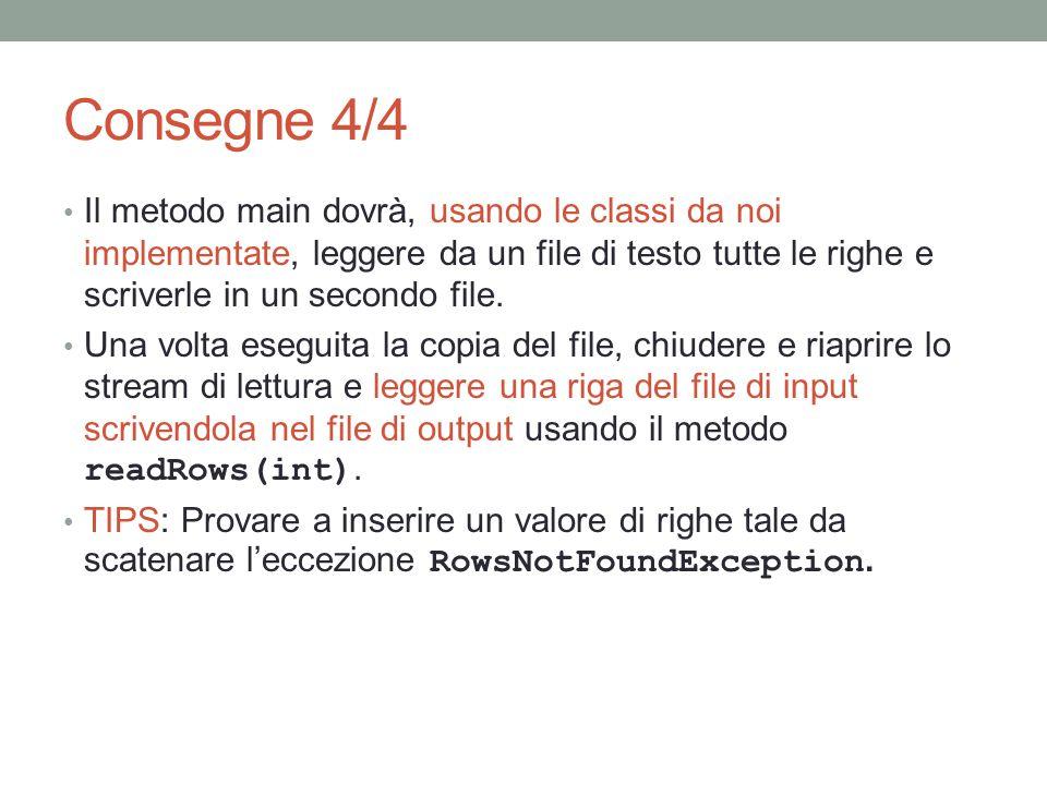 Consegne 4/4 Il metodo main dovrà, usando le classi da noi implementate, leggere da un file di testo tutte le righe e scriverle in un secondo file.