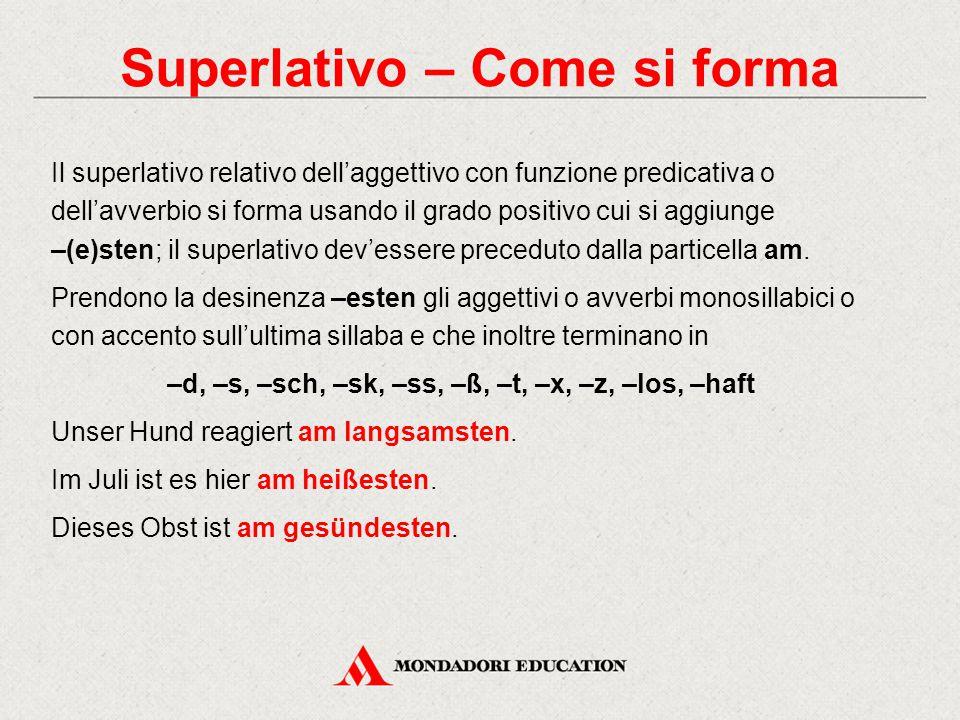 Superlativo – Come si forma Il superlativo relativo dell'aggettivo con funzione predicativa o dell'avverbio si forma usando il grado positivo cui si a
