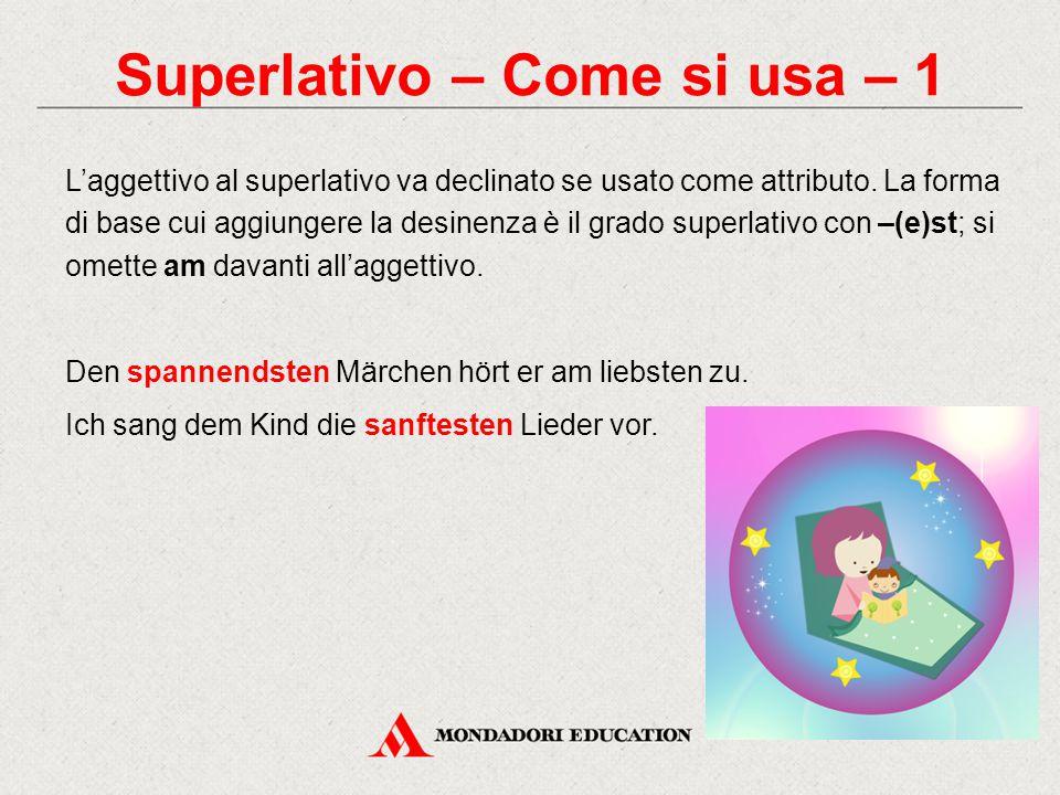 Superlativo – Come si usa – 1 L'aggettivo al superlativo va declinato se usato come attributo. La forma di base cui aggiungere la desinenza è il grado