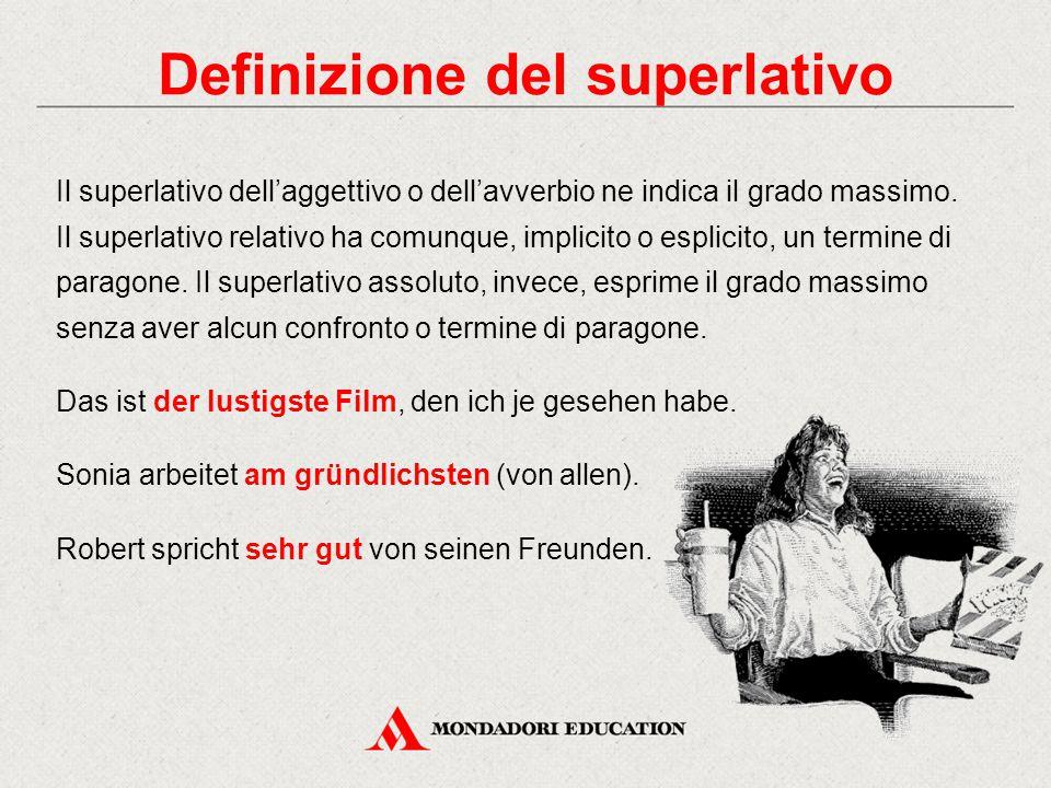 Definizione del superlativo Il superlativo dell'aggettivo o dell'avverbio ne indica il grado massimo. Il superlativo relativo ha comunque, implicito o