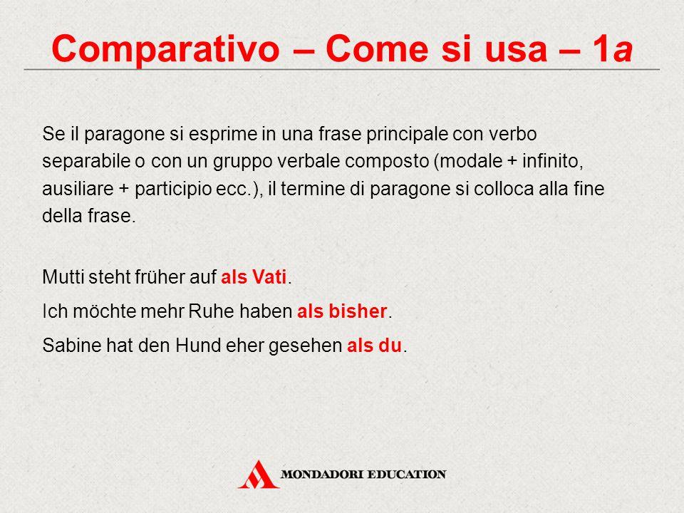Comparativo – Come si usa – 1a Se il paragone si esprime in una frase principale con verbo separabile o con un gruppo verbale composto (modale + infin