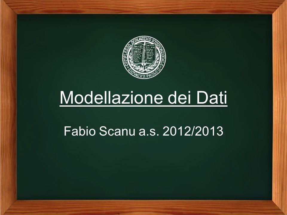 Modellazione dei Dati Fabio Scanu a.s. 2012/2013