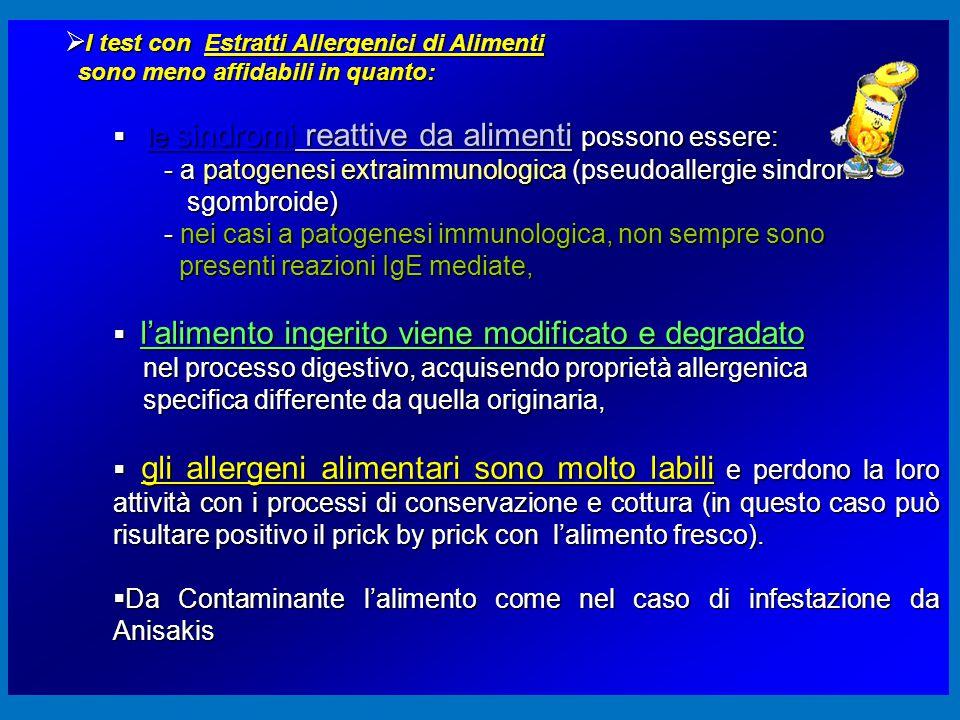  I test con Estratti Allergenici di Alimenti sono meno affidabili in quanto: sono meno affidabili in quanto:  le sindromi reattive da alimenti posso