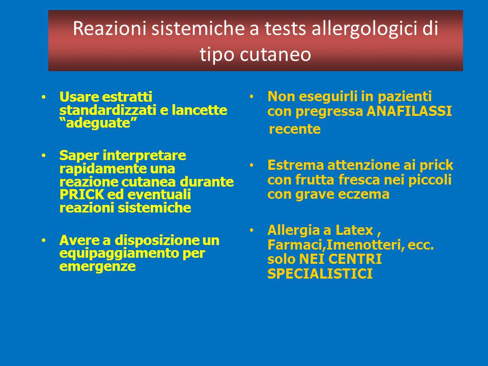 """Reazioni sistemiche a tests allergologici di tipo cutaneo Usare estratti standardizzati e lancette """"adeguate"""" Saper interpretare rapidamente una reazi"""