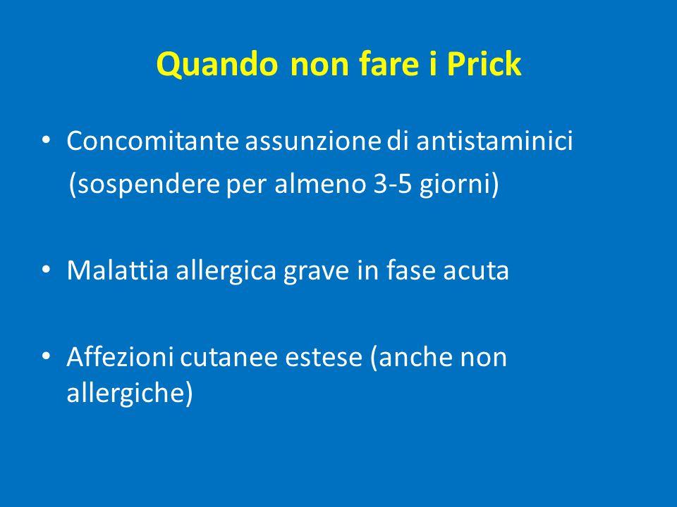 Quando non fare i Prick Concomitante assunzione di antistaminici (sospendere per almeno 3-5 giorni) Malattia allergica grave in fase acuta Affezioni cutanee estese (anche non allergiche)