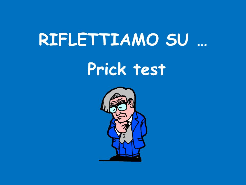 RIFLETTIAMO SU … Prick test