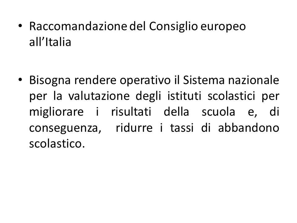 Raccomandazione del Consiglio europeo all'Italia Bisogna rendere operativo il Sistema nazionale per la valutazione degli istituti scolastici per migliorare i risultati della scuola e, di conseguenza, ridurre i tassi di abbandono scolastico.