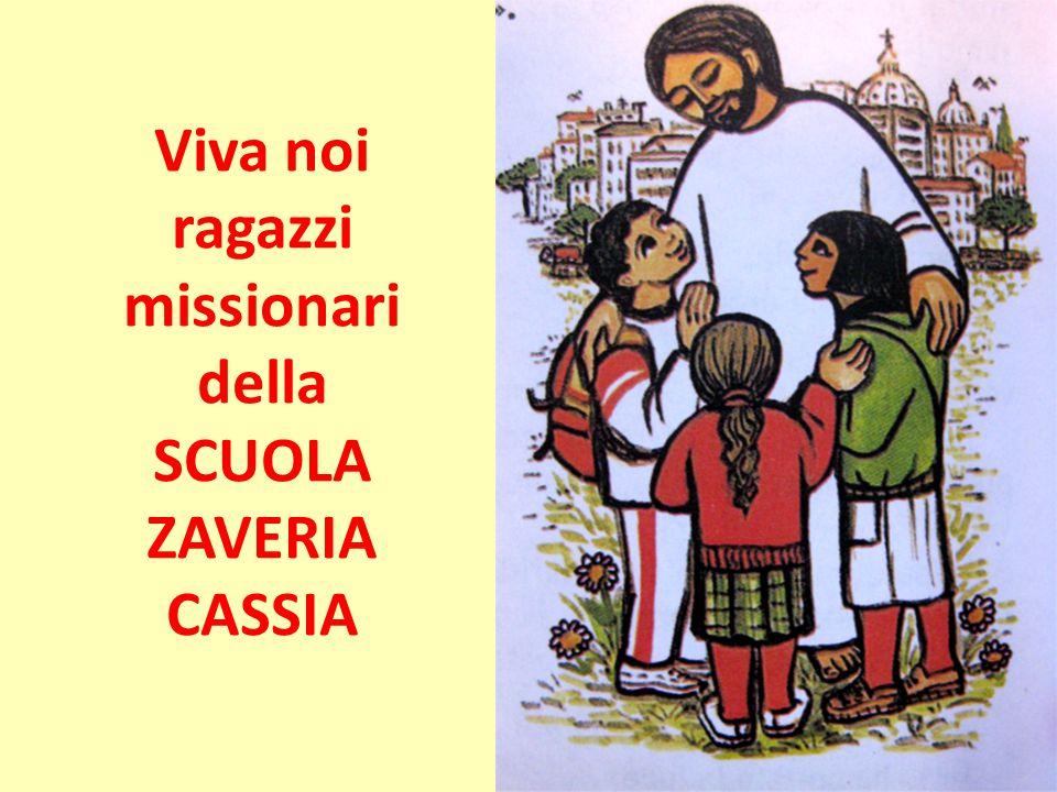Viva noi ragazzi missionari della SCUOLA ZAVERIA CASSIA