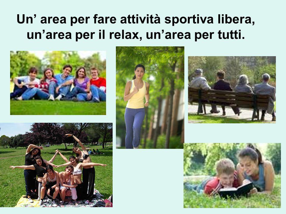 Un' area per fare attività sportiva libera, un'area per il relax, un'area per tutti.